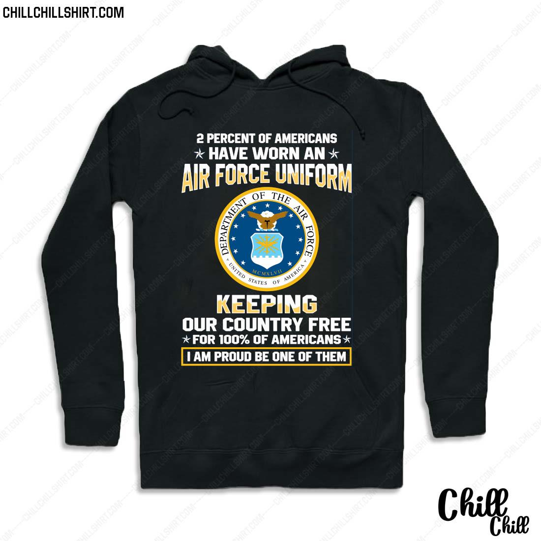 2 Percent Of Americans Have Worn An Air Force Uniform Keeping Our Country Free For 100_ Of American Shirt Hoodie