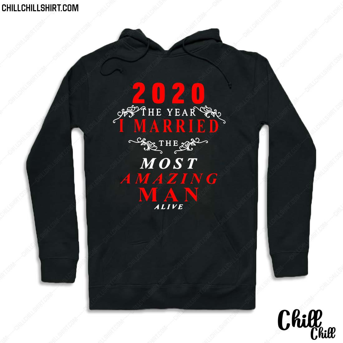 2020 The Year I Married Most Amazing Man Alive Shirt Hoodie