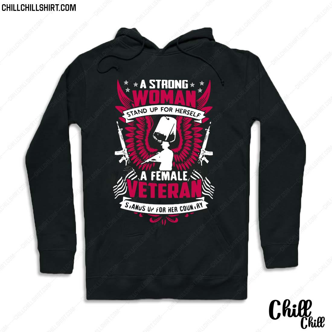 A Strong Woman Stand Up For Herself A Female Veteran Stands Up For Her Country Shirt Hoodie