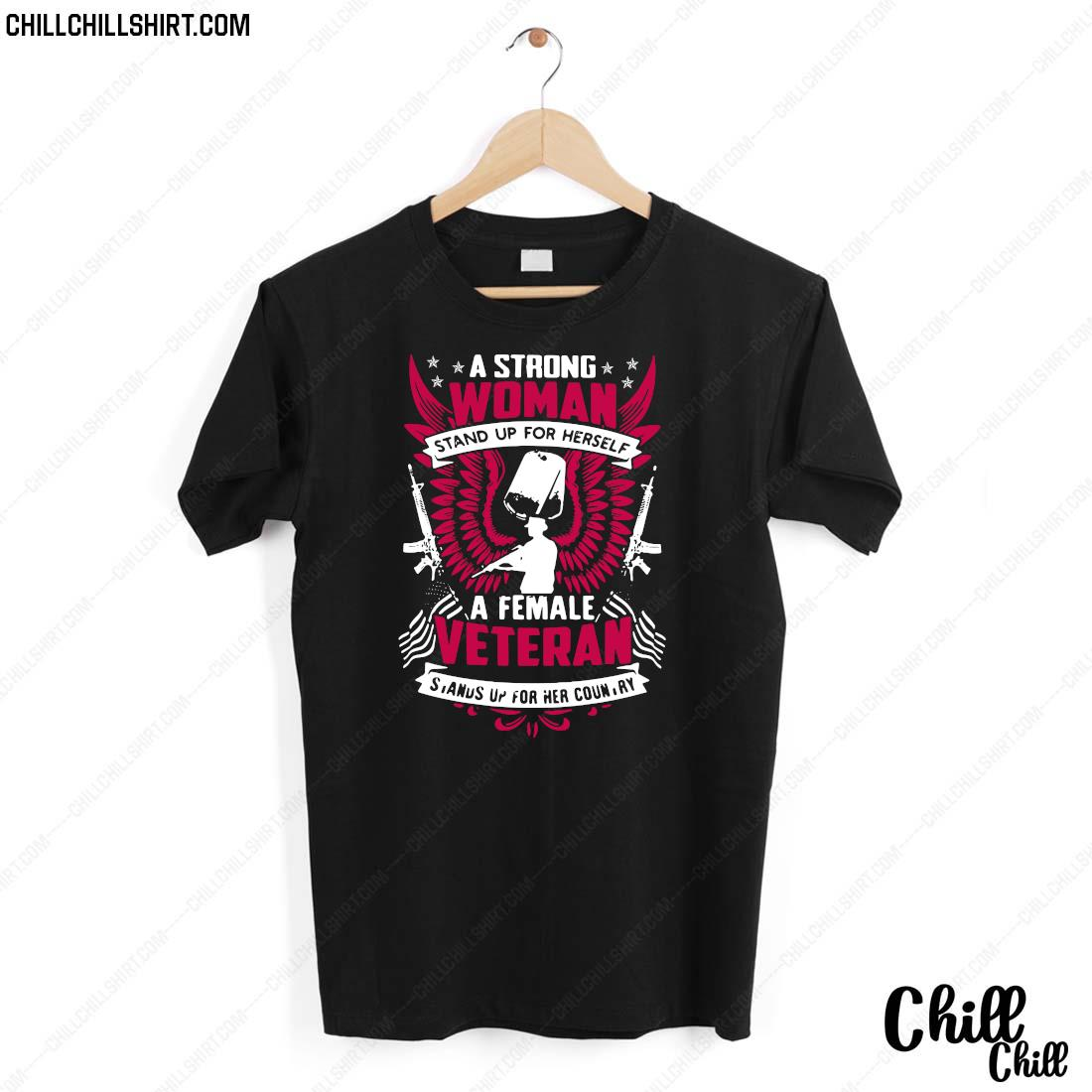 A Strong Woman Stand Up For Herself A Female Veteran Stands Up For Her Country Shirt