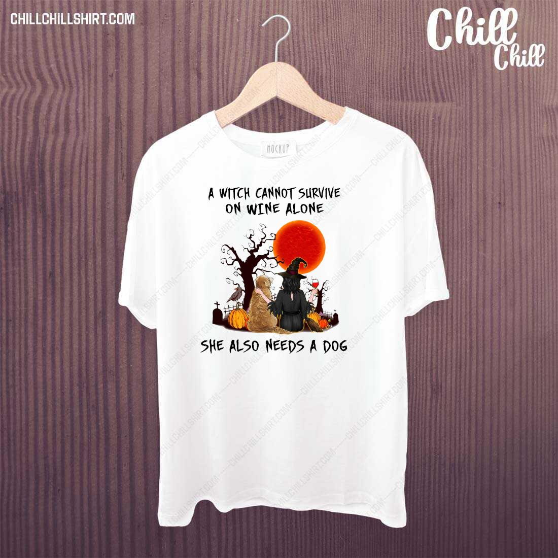A Witch Cannot Survive On Wine Alone She Also Needs A Dog Halloween Shirt