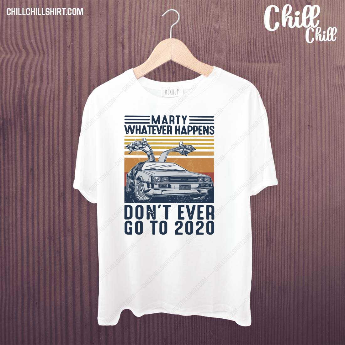 Car Marty Whatever Happens Don_t Ever Go To 2020 Shirt