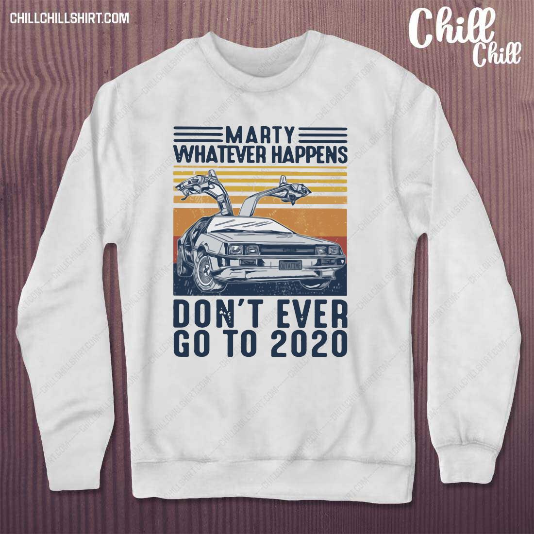 Car Marty Whatever Happens Don_t Ever Go To 2020 Shirt sweater