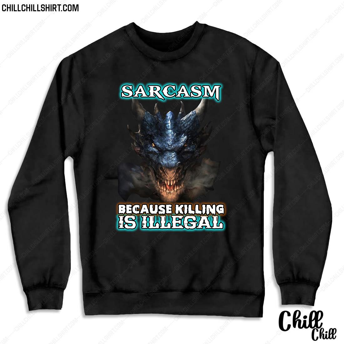Dragons Sarcasm Because Killing Is Illegal Shirt Sweater