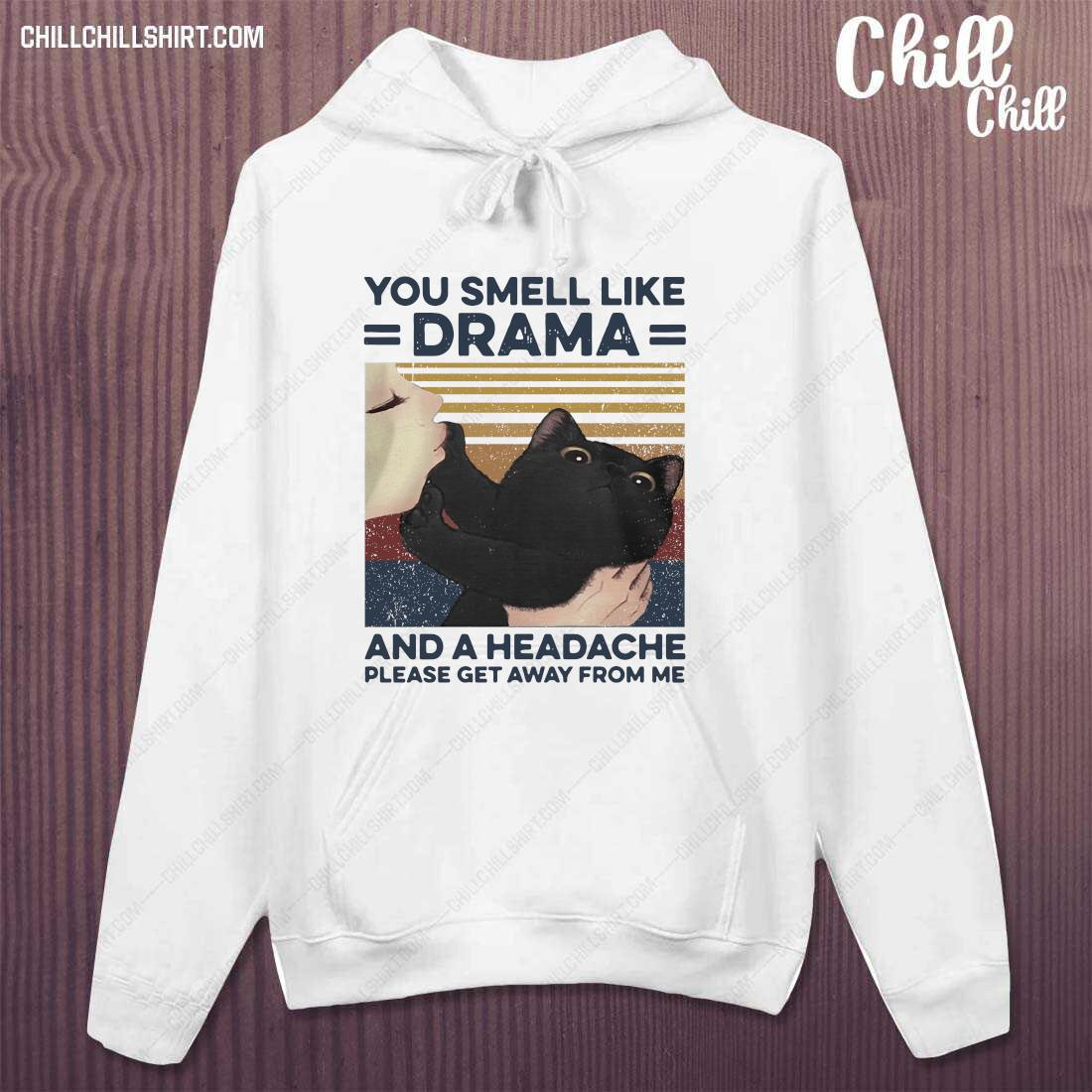 Girl Kiss Cat You Smell Like Drama And A Headache Please Get Away From Me Shirt hoodie