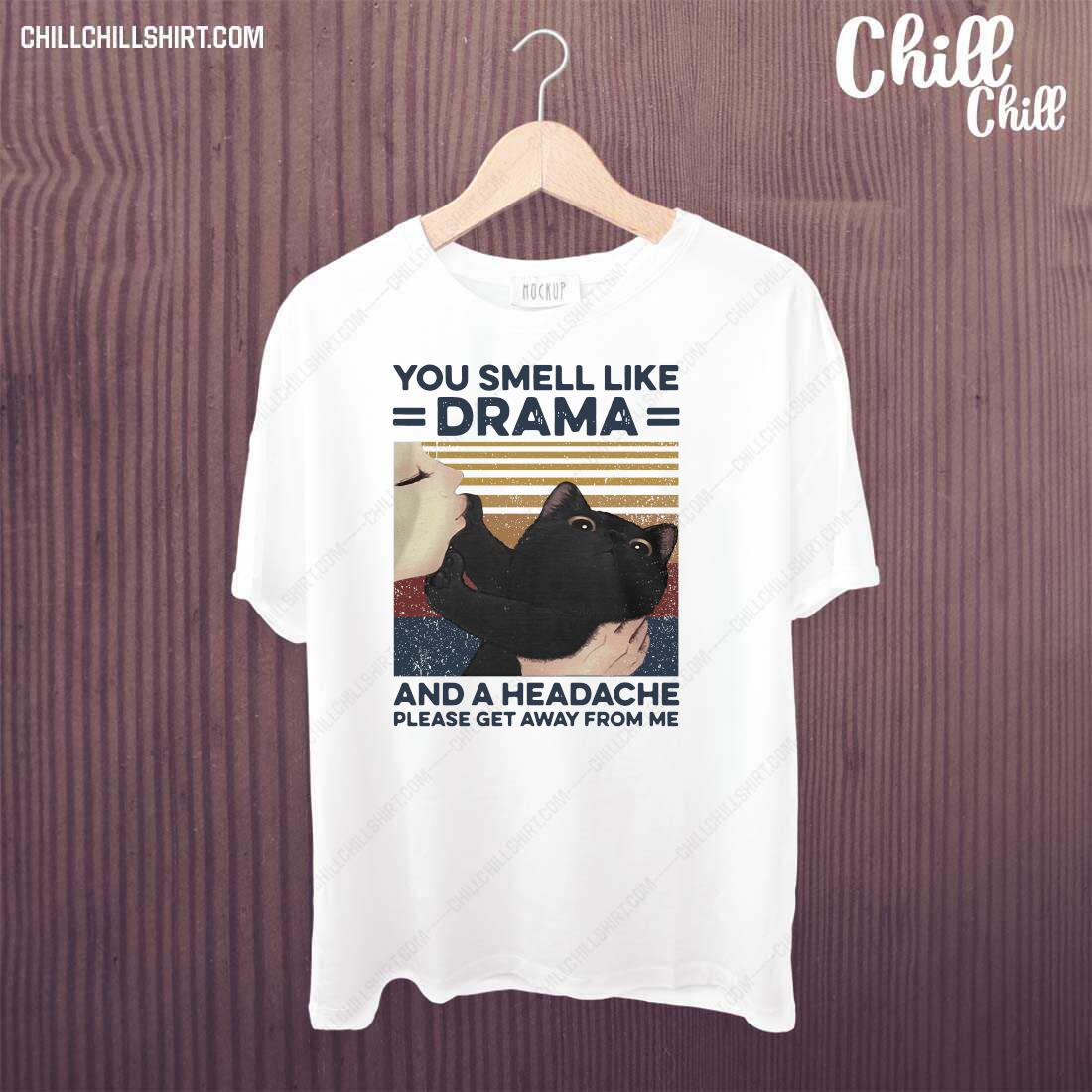 Girl Kiss Cat You Smell Like Drama And A Headache Please Get Away From Me Shirt