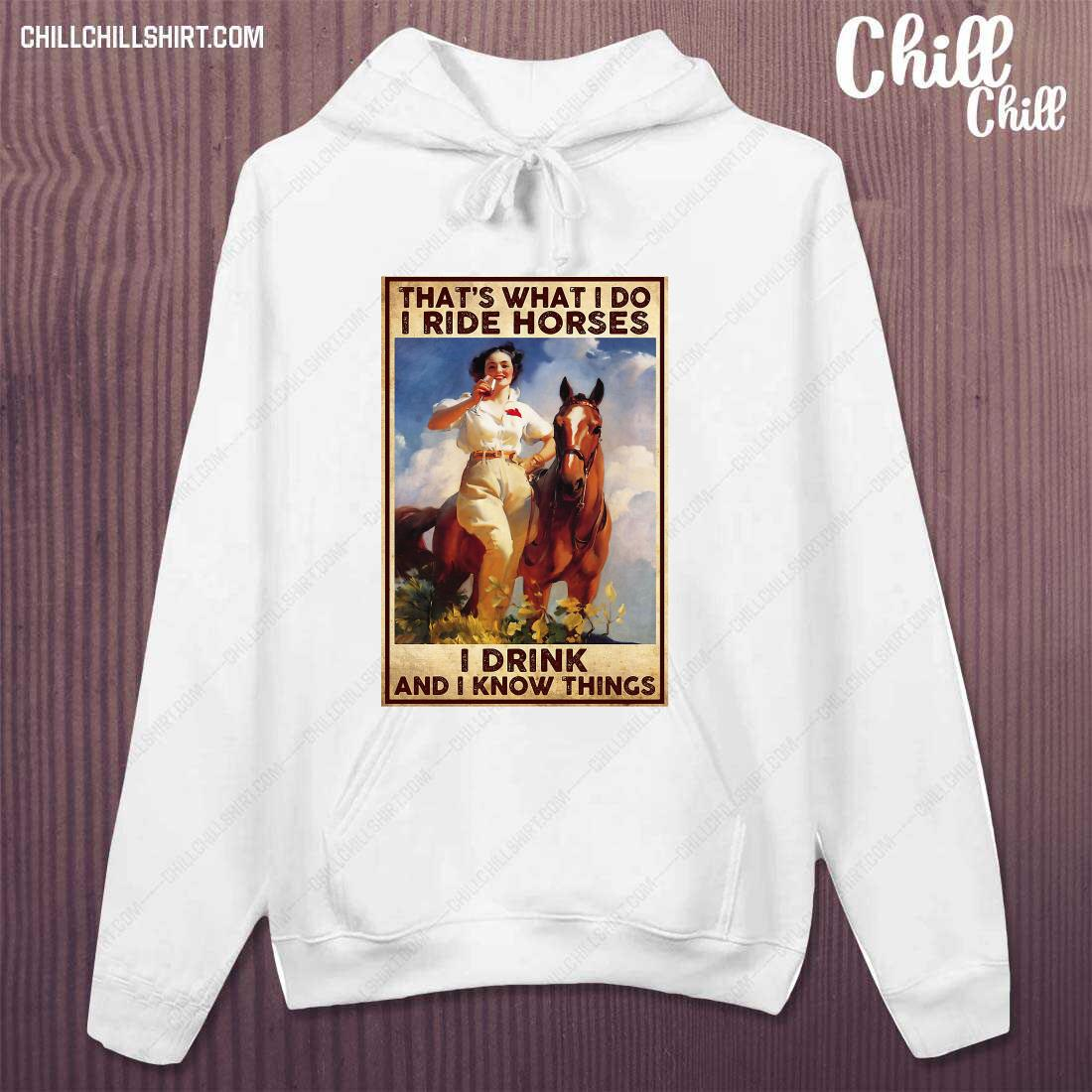 Girl That_s What I Do I Ride Horses I Drink And I Know Things Shirt hoodie