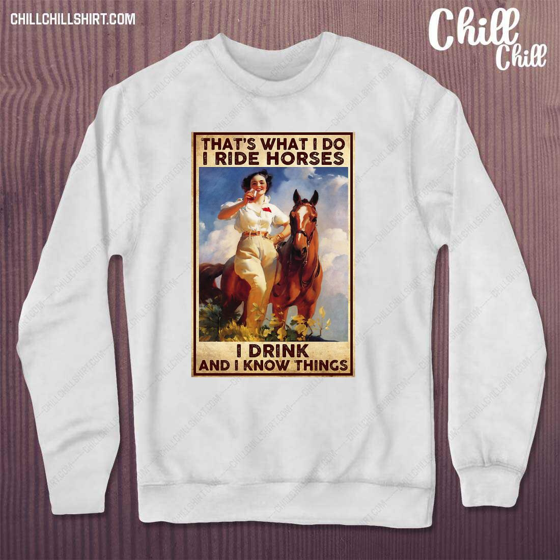 Girl That_s What I Do I Ride Horses I Drink And I Know Things Shirt sweater