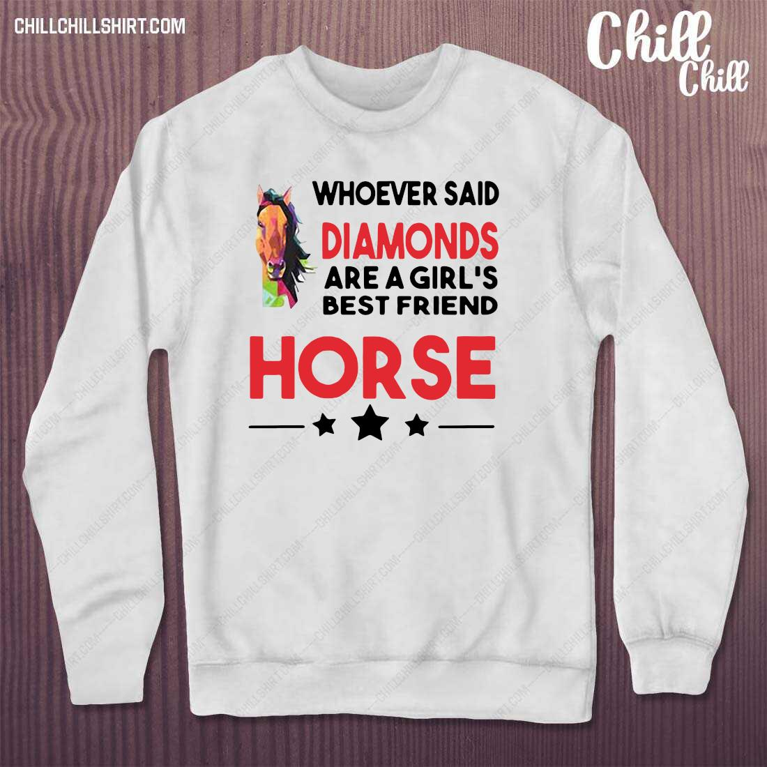 Horse Whoever Said Diamonds Are A Girl_s Best Friend Horse Shirt sweater