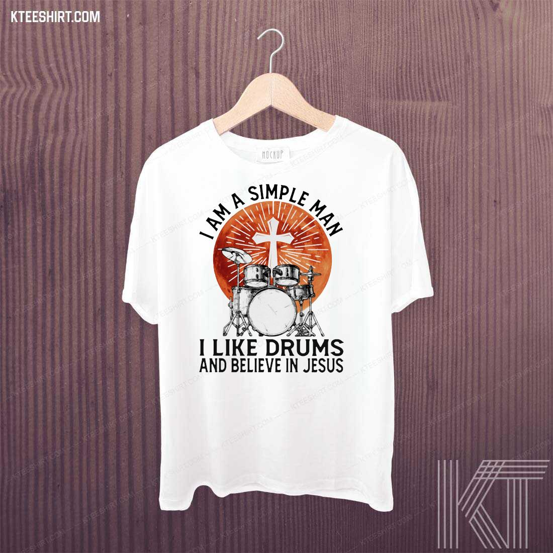 I Am Simple Man I Like Drums And Believe In Jesus Shirt