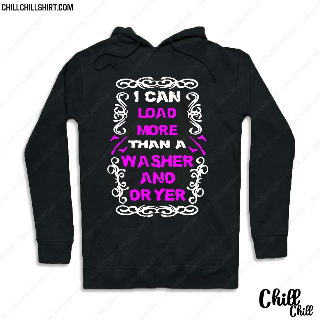 I Can Load More Than A Washer And Dryer Shirt Hoodie