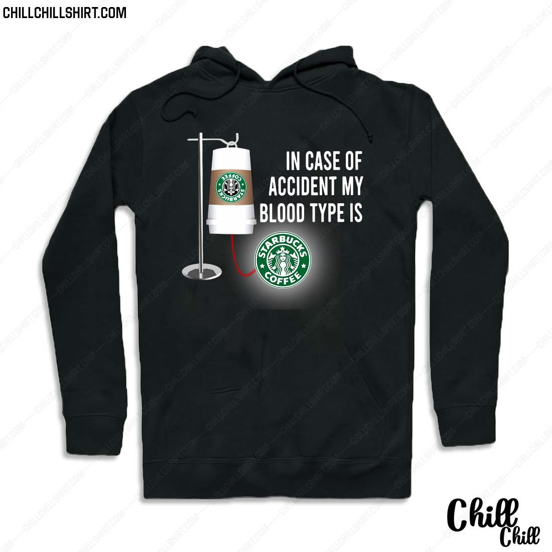In Case Of Accident My Blood Type Is Starbucks Coffee Shirt Hoodie