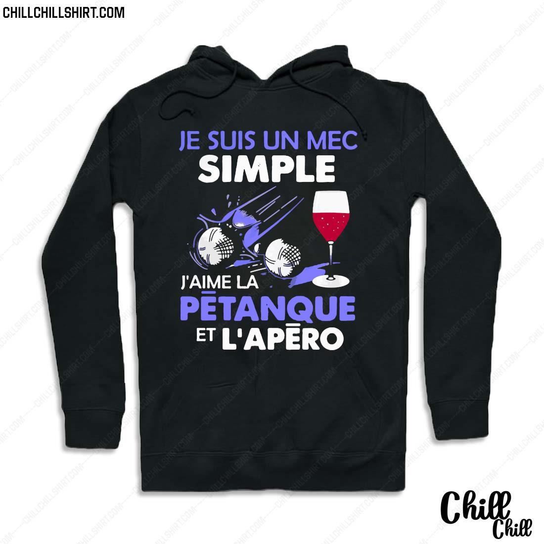 Je Suis Un Mec Simple J_aime La Petanque Et L_apéro Shirt Hoodie