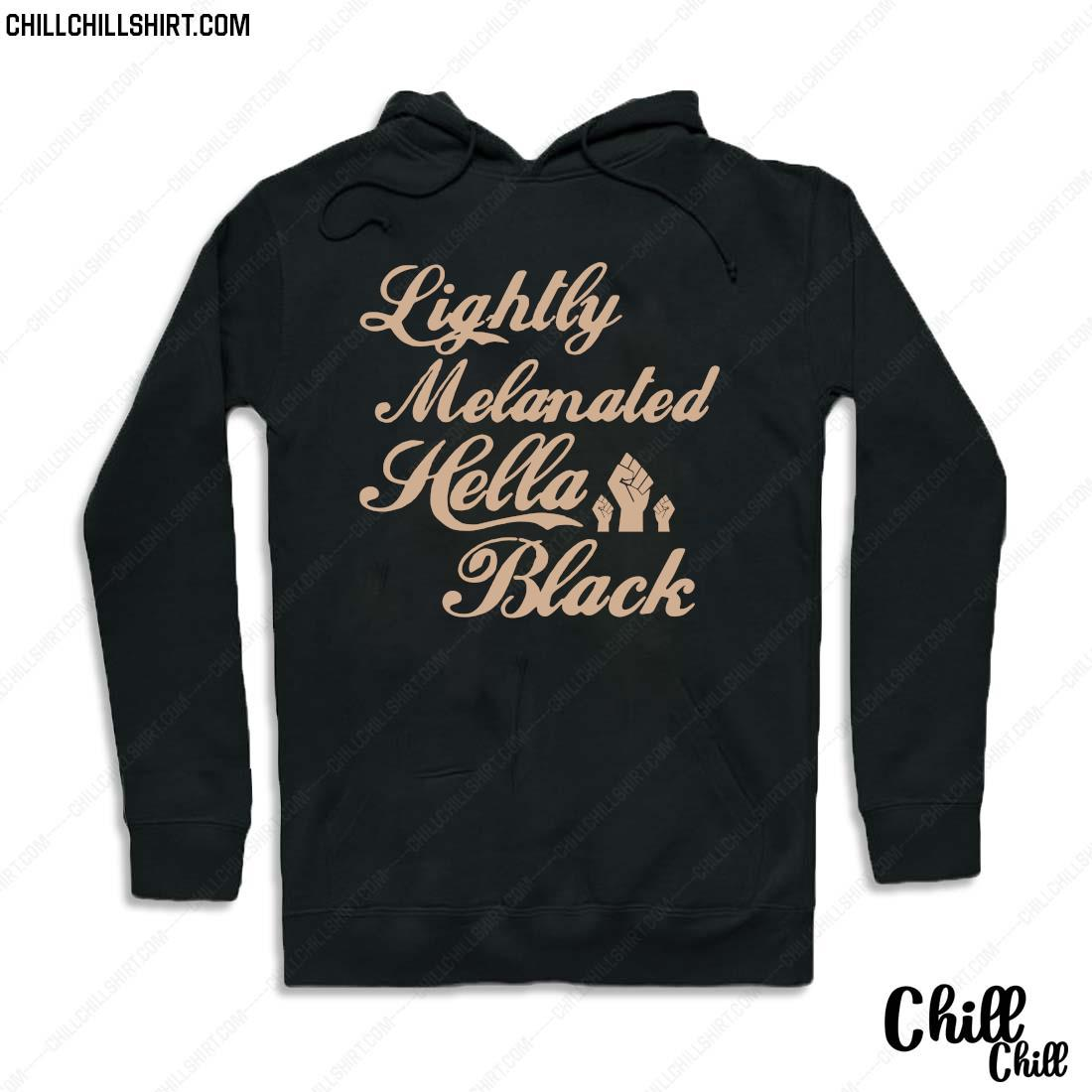 Lightly Melanated Hella Black Lives Matter 2020 Shirt Hoodie