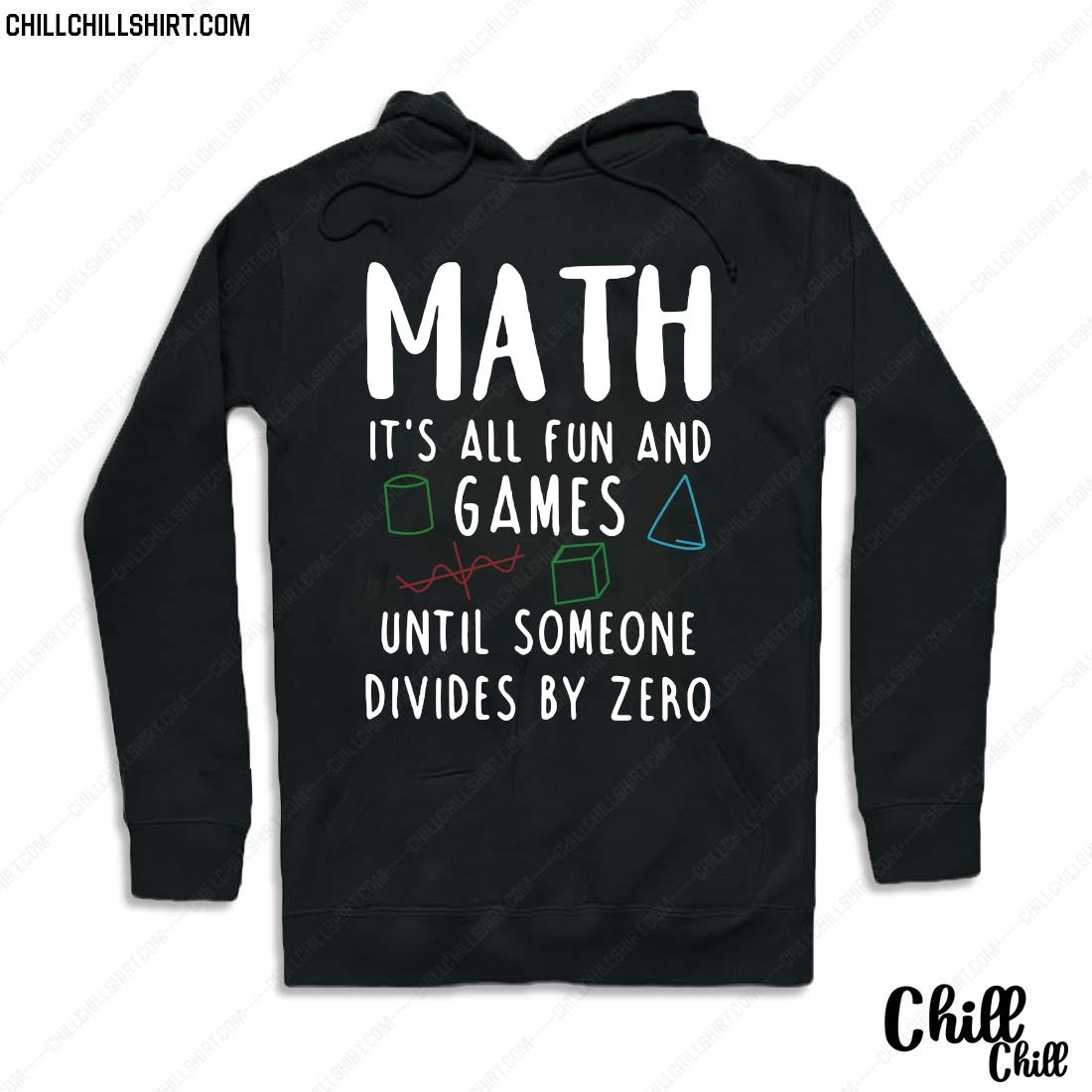 Math It_s All Fun And Games Until Someone Divides By Zero Shirt Hoodie