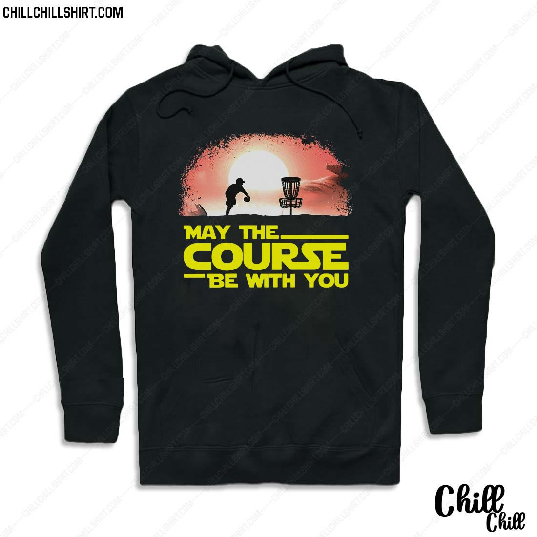 May The Course Be With You Disc Golf Shirt Hoodie