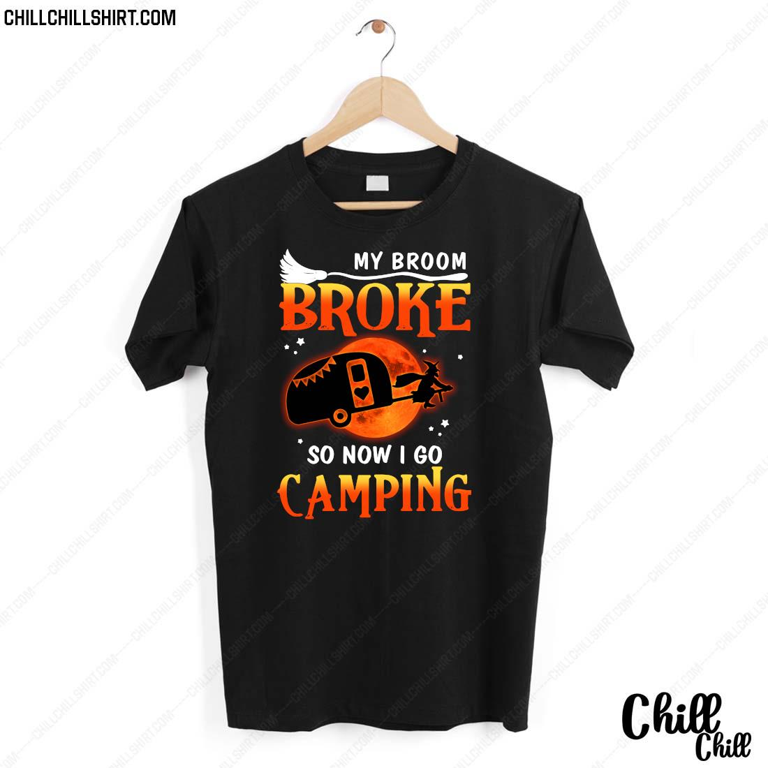 My Broom Broke So Now I Go Camping Halloween Shirt