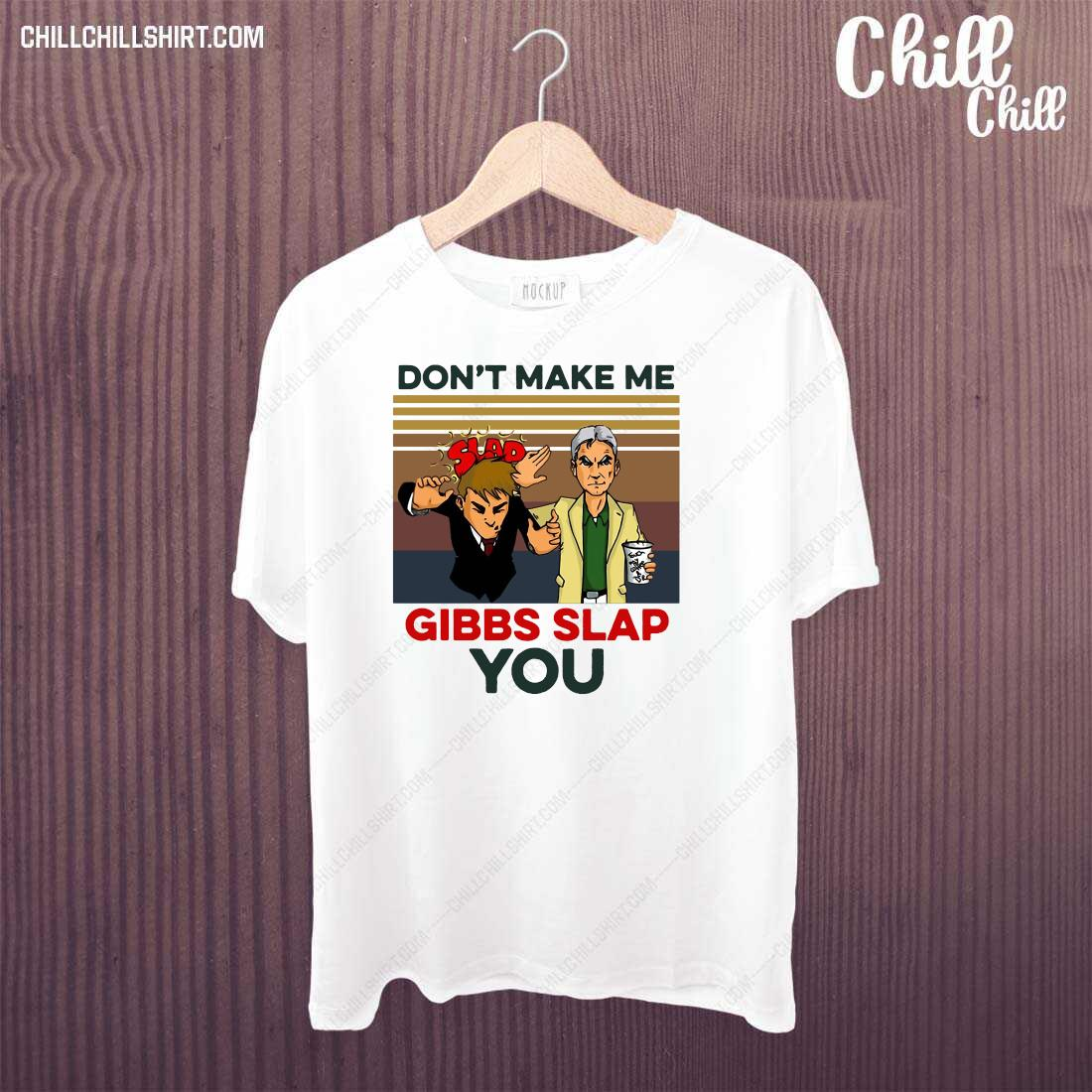 Official Don_t Make Me Gibbs Slap You Vintage Retro Shirt