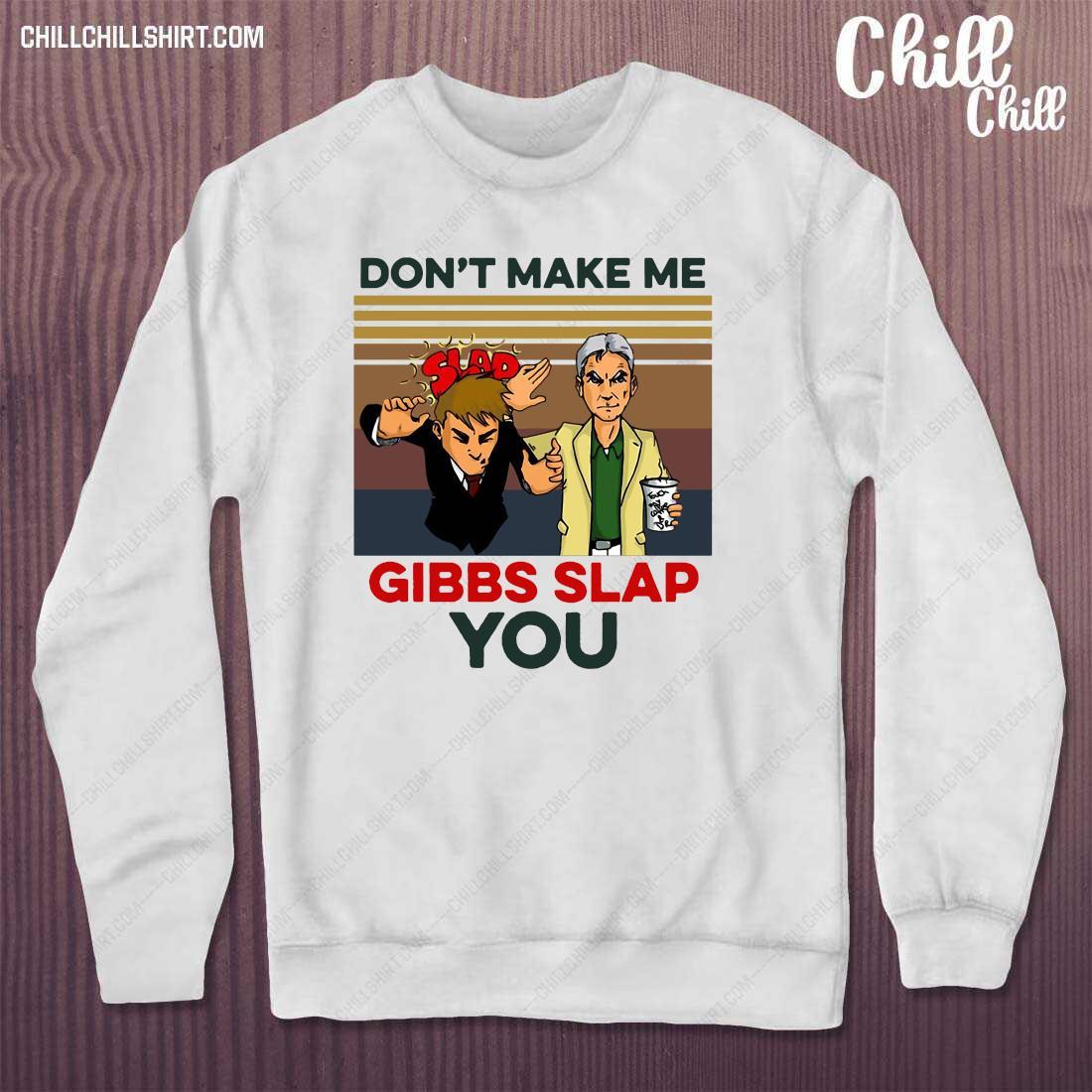 Official Don_t Make Me Gibbs Slap You Vintage Retro Shirt sweater