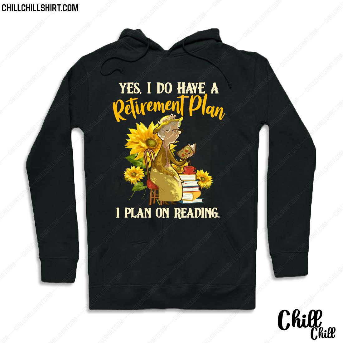 Official Yes I Do Have A Retirement Plan I Plan On Reading Shirt Hoodie