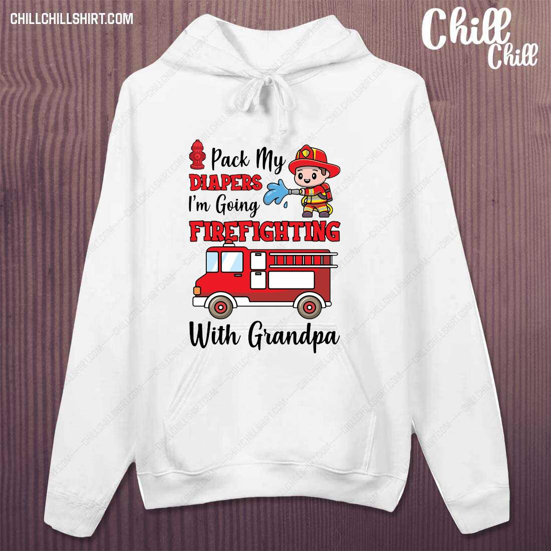 Pack My Diapers Im Going Fire Fighting With Grandpa Firefighter Fire Truck Shirt hoodie