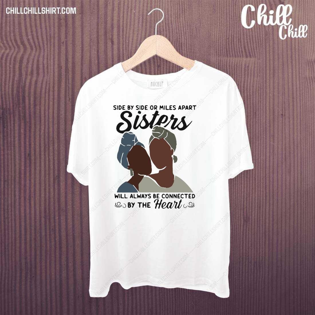 Side By Side Or Miles Apart Will Always Be Connected By The Heart Shirt