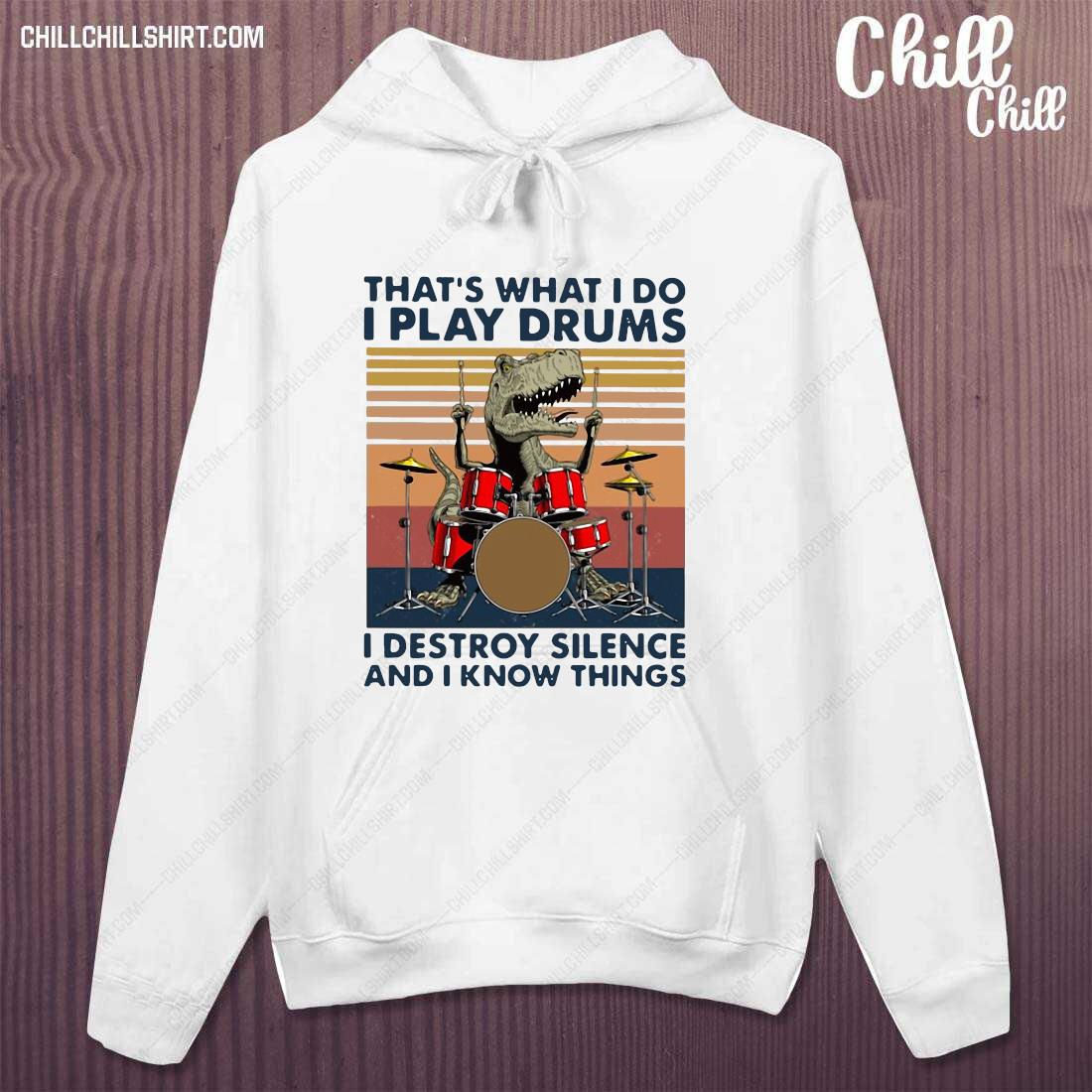 That_s What I Do I Play Drums I Destroy Silence And I Know Things Vintage hoodie