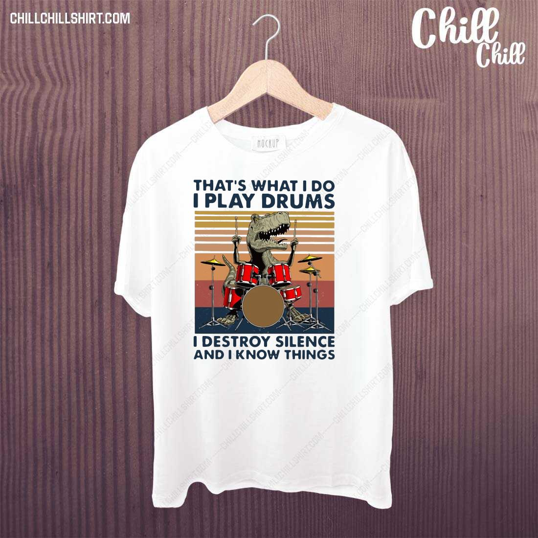 That_s What I Do I Play Drums I Destroy Silence And I Know Things Vintage shirt