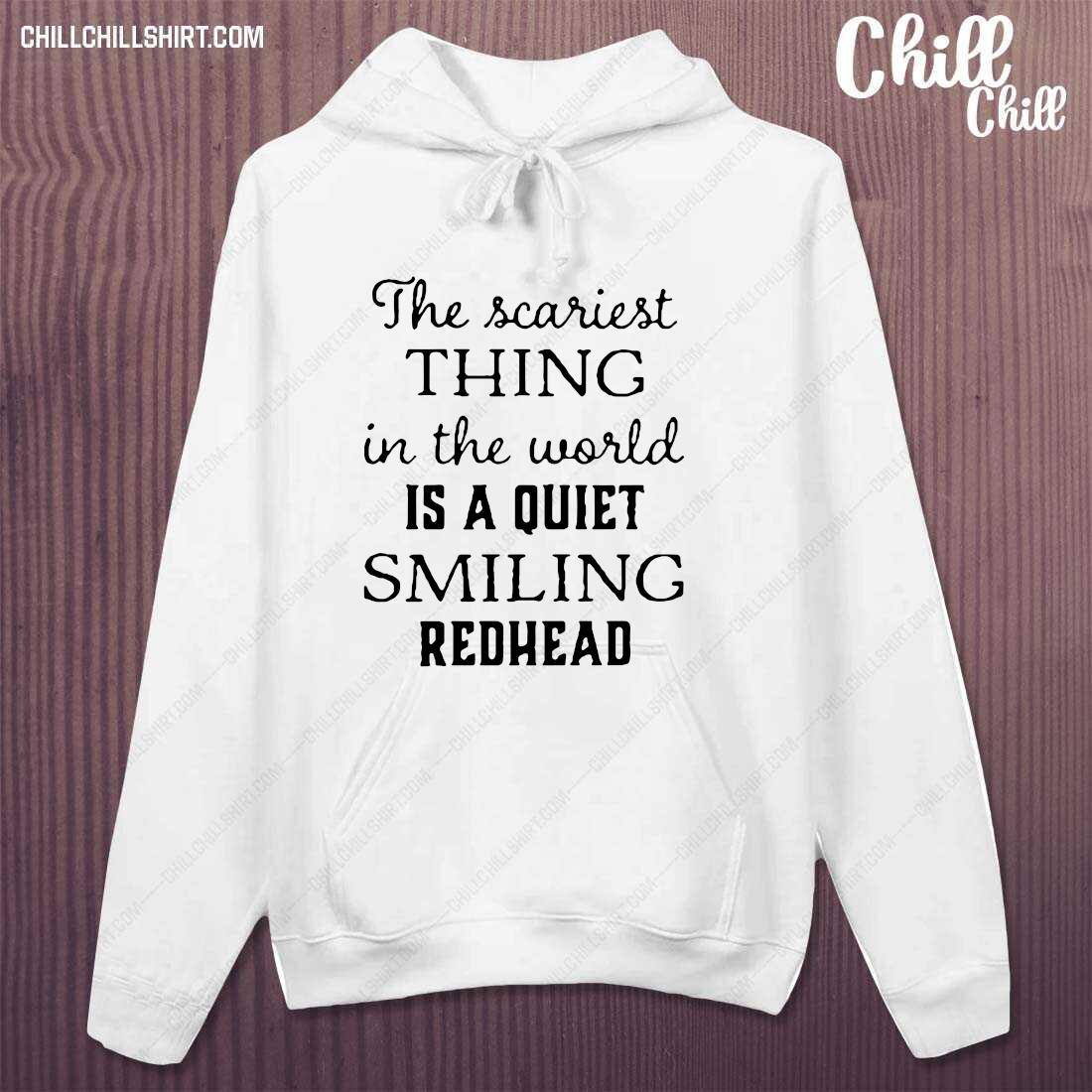 The Scariest Thing In The World Is A Quiet Smiling Redhead Shirt hoodie