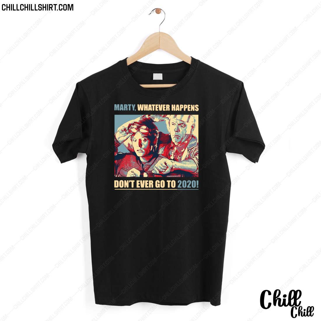 Trump Marty Whatever Happens Don_t Ever Go To 2020 Shirt