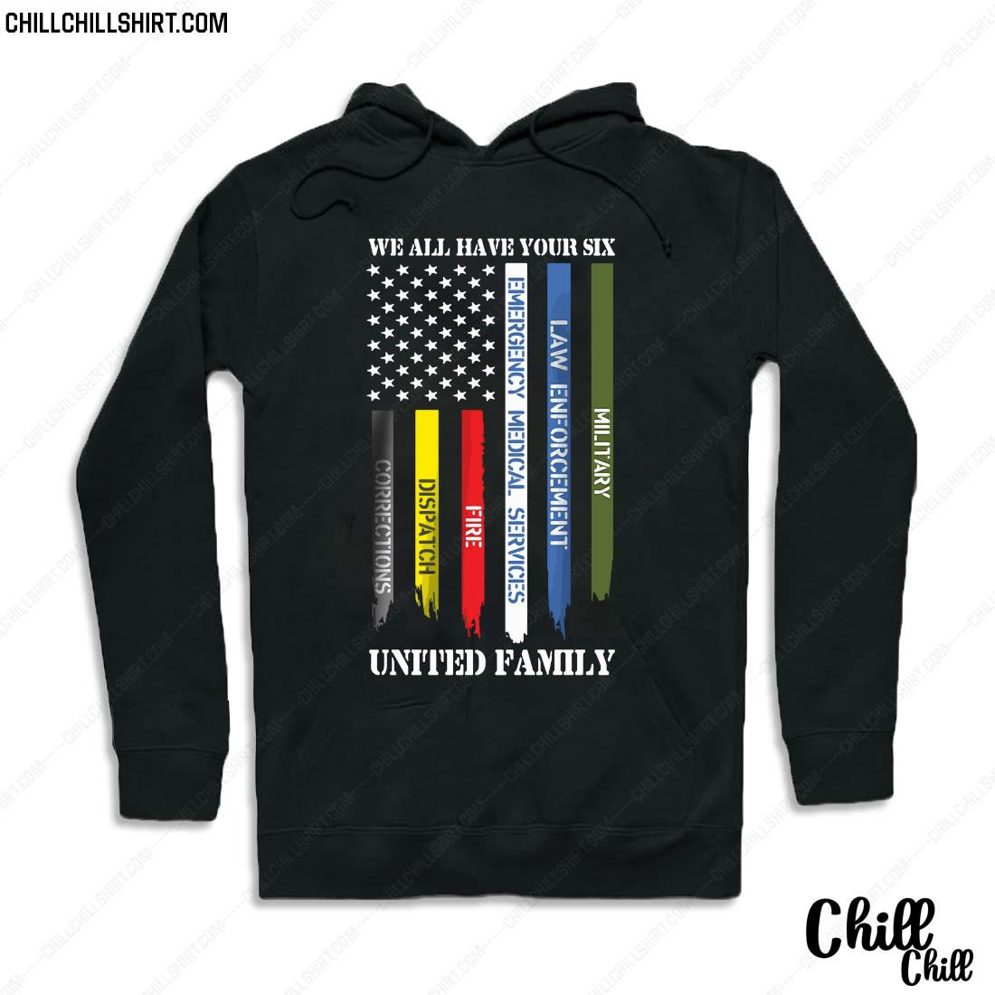 We All Have Your Six United Family Shirt Hoodie