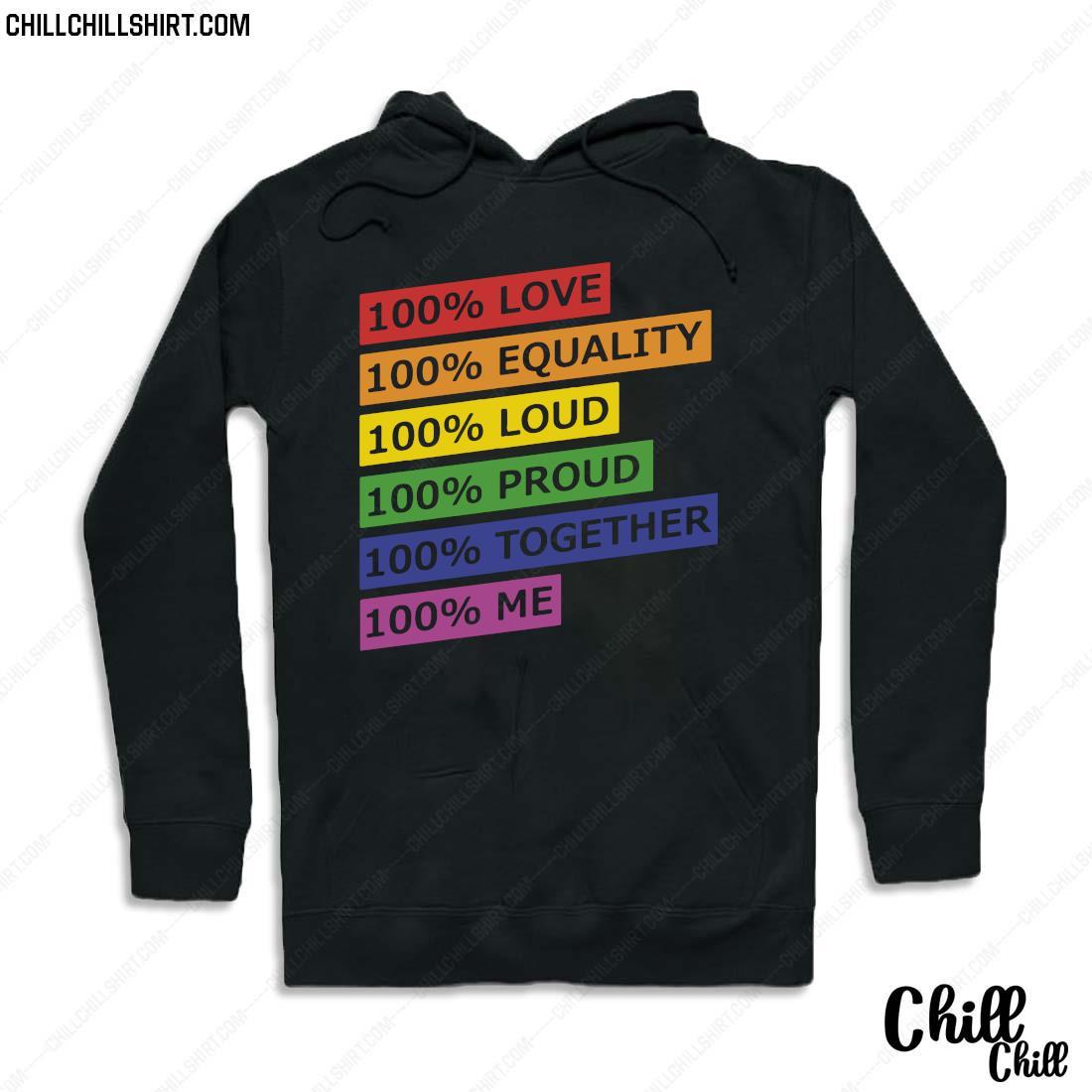 100 Love Equality Loud Proud Together Me Shirt Hoodie