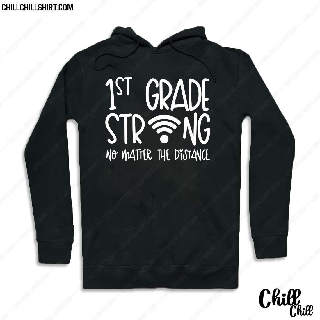 1st Grade Strong No Matter The Distance Shirt Hoodie