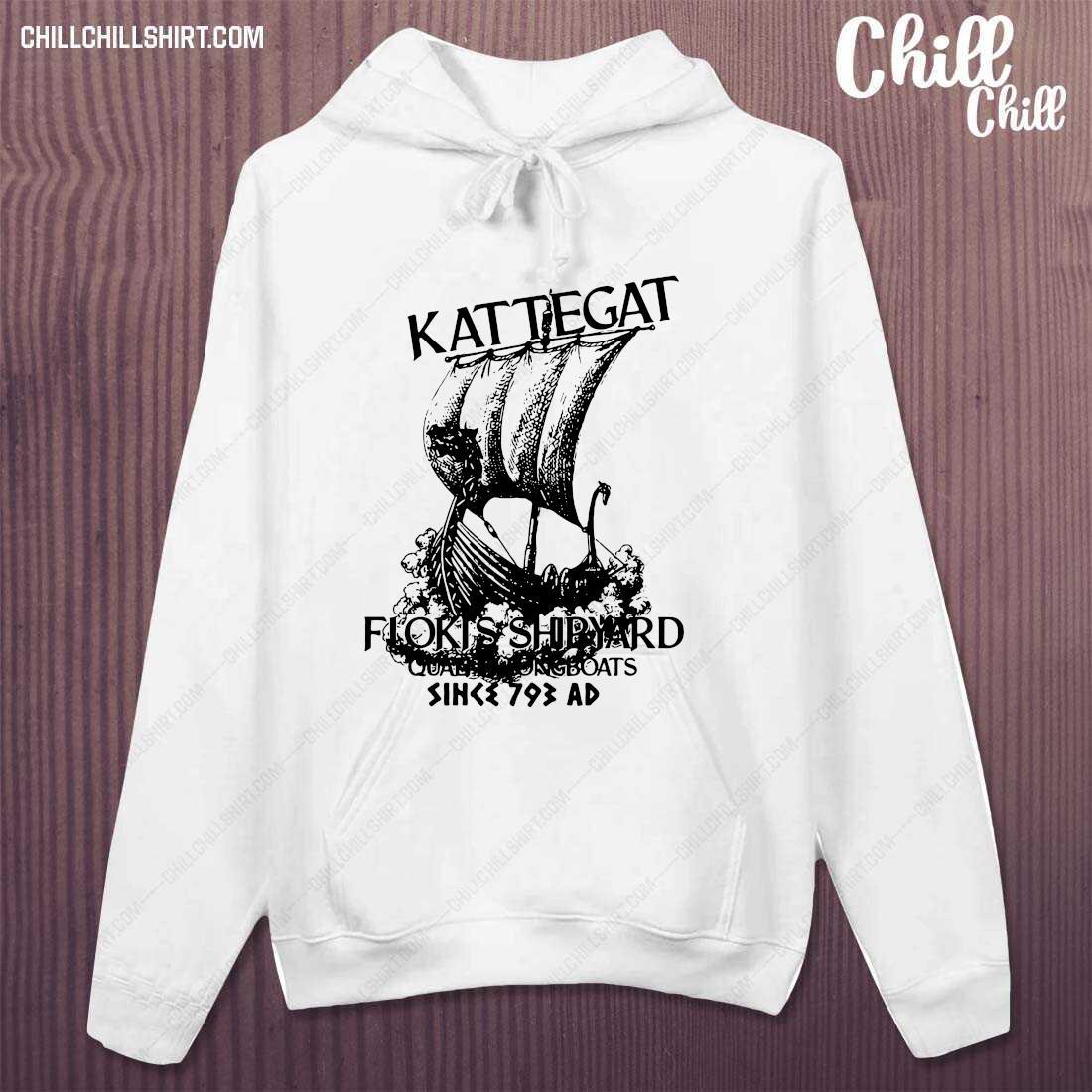 Kattegat Floki's Shipyard Quality Longboats Since 793 Ad Shirt hoodie