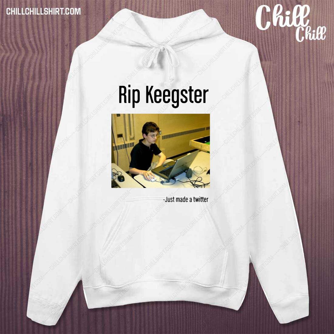 Rip Keegster Just Made A Twitter Shirt hoodie